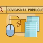 5 dúvidas muito comuns na Língua Portuguesa